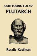 Gateway to the Classics: Our Young Folks' Plutarch by Rosalie Kaufman Mother Of Divine Grace, Holistic Education, Leadership Qualities, The Orator, Alexander The Great, Retelling, Home Schooling, Children And Family, Homeschool