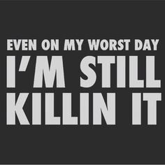 Even on my worst day I'm still killin it - True Story - Quote - Bitch Quotes, Badass Quotes, Me Quotes, Motivational Quotes, Inspirational Quotes, Thug Quotes, Hustle Quotes, Quotable Quotes, Love Is In The Air