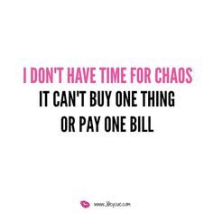 Yeah I don't do drama or chaos!! Can't buy me shoes then yeah it can go elsewhere lol