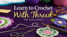"""""""Learn to Crochet With Thread"""" with instructor, Susan Lowman. If you already know how to crochet, but aren't comfortable crocheting with crochet thread, come join this class and learn the secrets to crocheting with thread! It's easier than you think! Crochet 101, Tunisian Crochet Stitches, Crochet Videos, Thread Crochet, Learn To Crochet, Crochet Gifts, Cute Crochet, Irish Crochet, Crochet Motif"""