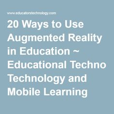 20 Ways to Use Augmented Reality in Education ~ Educational Technology and Mobile Learning