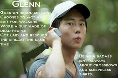 Glenn, The Walking Dead ..Being a Badass isn't always about crossbows and sleeveless shirts.