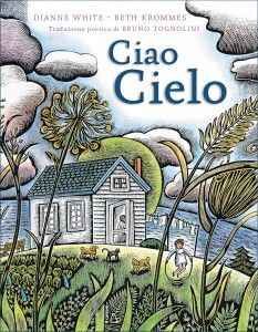 """Recensione di """"Ciao Cielo"""" albo illustrato di Dianne White e Beth Krommes, con la traduzione di Bruno Tognolini, edito da Il Castoro."""