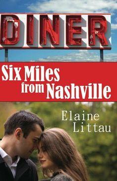 Six Miles From Nashville by Elaine Littau, http://www.amazon.com/dp/B00B2HJBAU/ref=cm_sw_r_pi_dp_2iD-qb0KMFK5E
