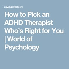 How to Pick an ADHD Therapist Who's Right for You | World of Psychology