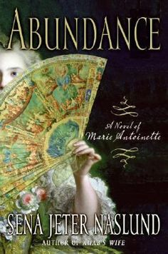 "Abundance by Sena Jeter Naslund: Naslund traces the life of Marie Antoinette from her ""birth as a citizen of France"" at age 14 to her execution, told from her own point of view. The novel provides a wealth of detail as Toinette savors life at Versailles, indulges in hair and clothing rituals, gets acquainted with the French court, and experiences motherhood and loss. The outcome is known, but the account is riveting."