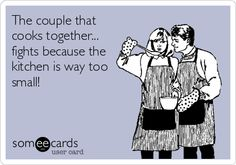 The couple that cooks together... fights because the kitchen is way too small!   A.S.