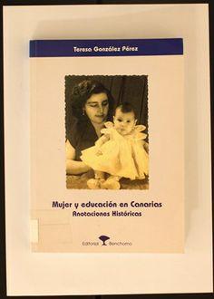 Mujer y educación en Canarias : anotaciones históricas / Teresa González Pérez. 1998 http://absysnetweb.bbtk.ull.es/cgi-bin/abnetopac01?TITN=165668