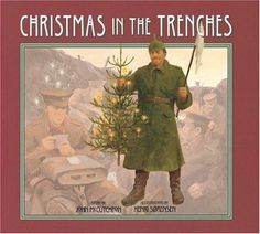 Christmas in the Trenches 5th Grade Christmas and World War 1 History Lesson--I love this book by John McCutcheon and read it to my students every year.