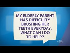 The American Dental Association has created informative videos called Ask the Dentist. Here is their video on: 'How Can I Help My Elderly Parent Brush Her Teeth? Dental Sedation, Sedation Dentistry, Implant Dentistry, Cosmetic Dentistry, Gum Disease Treatment, Emergency Dental Care, Family Dental Care, Preventive Dentistry