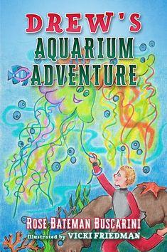 """Drew's Aquarium Adventure"" by Rose Bateman Buscarini, Illustrated by Vicki Friedman"