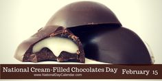 NATIONAL CREAM-FILLED CHOCOLATES DAY � February 14 - Chocolate lovers rejoice as February 14th is National Cream-Filled Chocolates Day!  On a day when heart-shaped boxes are filled with bite-sized chocolates with ooey, gooey centers, quite a few of these cream-filled goodies will be exchanged and shared on this holiday.