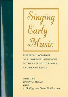 Singing Early Music: The Pronunciation of European Languages in the Late Middle Ages and Renaissance (Music: Scholarship and Performance) by Timothy J. McGee. Save 14 Off!. $32.47. Publisher: Indiana University Press (August 25, 2004)