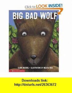 Big Bad Wolf (9780439282437) Claire Masurel, Melissa Iwai , ISBN-10: 0439282438  , ISBN-13: 978-0439282437 ,  , tutorials , pdf , ebook , torrent , downloads , rapidshare , filesonic , hotfile , megaupload , fileserve