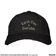 Earth Day is Everyday Embroidered Baseball Cap