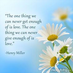 Love is the key to healthy relationships. For those who are bullied, it can provide feelings of reassurance & support.  Learn how to be there for a friend in need.  #bullying #henry miller #quote #lovequote #inspiration