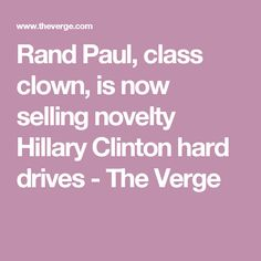 Rand Paul, class clown, is now selling novelty Hillary Clinton hard drives - The Verge