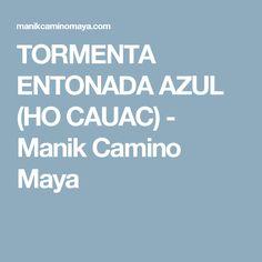 TORMENTA ENTONADA AZUL (HO CAUAC) - Manik Camino Maya