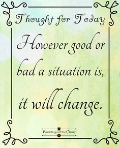 However good or bad a situation is, it will change #wisdom #though #change #atttude #positivity #hope #courage #atrength