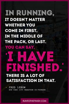 It's not about the clock - click for more running quotes to keep you motivated like this one from New York  City marathon founder Fred Lebow