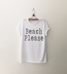Beach please, summer shirt,  cute outfit,  cute summer outfit, beach shirt,  casual summer. Spring, Beach summer outdoors party Funny Tshirt Tumblr Tee Shirts Quote Shirt Graphic Tee Womens T-Shirts (aff link)