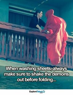 When washing sheets, always make sure to shake the demons out before folding.