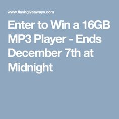 Enter to Win a 16GB MP3 Player - Ends December 7th at Midnight