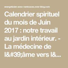 Calendrier spirituel du mois de Juin 2017 : notre travail au jardin intérieur. - La médecine de l'âme vers l'Esprit Universelle   Magnétiseur Énergéticien Ventouses énergétiques, enseignant / formateur spirituel