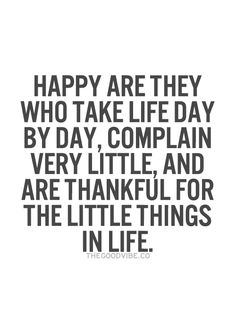 Happy are they who take life day by day, complain very little and are thankful for the little things. #wisdom #affirmations