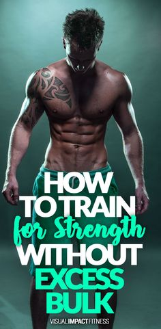 How to train for strength without excess bulk.