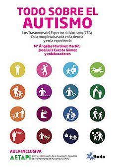 """""""TODO SOBRE EL AUTISMO"""". Los trastornos del espectro autista (TEA). Guía completa basada en la ciencia y en la experiencia."""
