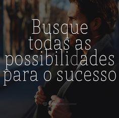 Busque todas as possibilidades para o sucesso. #mensagenscomamor #frases #vida #sucesso #possibilidades