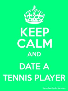 Keep Calm and DATE A TENNIS PLAYER Poster