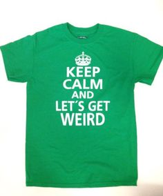 KEEP CALM AND LET'S GET WEIRD GREEN T SHIRT ADULT MEN SUZE SMALL S in Clothing, Shoes & Accessories | eBay