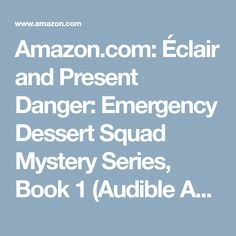 Amazon.com: Éclair and Present Danger: Emergency Dessert Squad Mystery Series, Book 1 (Audible Audio Edition): Laura Bradford, Vanessa Daniels, Tantor Audio: Books