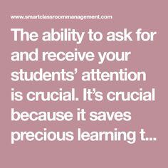 The ability to ask for and receive your students' attention is crucial. It's crucial because it saves precious learning time. It improves listening and performance. It allows you to give instruction anytime you need to and know that it will be heard and understood. It's also a sign of a well-run classroom. The good news …