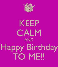 KEEP CALM AND Happy Birthday TO ME!!   July 22 can't wait to eat my French macaroons later!