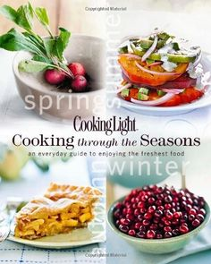 Cooking Light Cooking Through the Seasons: An Everyday Guide to Enjoying the Freshest Food