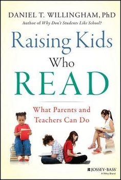 Raising Kids Who Read: What Parents and Teachers Can Do by Daniel Willingham