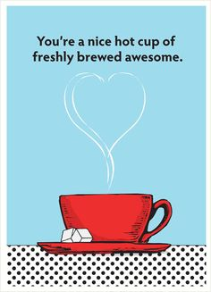 you're a nice hot cup of freshly brewed awesome Cool Cards, Brewing, Polka Dots, Typography, Thoughts, Nice, Words, Awesome, Prints