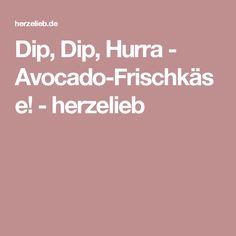 Dip, Dip, Hurra - Avocado-Frischkäse! - herzelieb