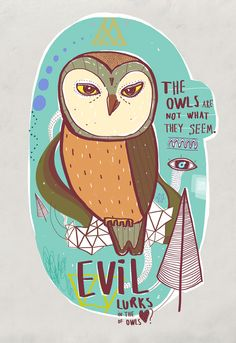 """""""The owls are not what they seem. Evil lurks in the heart of owls?""""  Hoo knew?"""