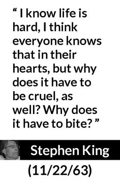"""Stephen King, Pictures and meaning about """"I know life is hard, I think everyone knows that in their hearts, but why does it have to be cruel, as well? Pain Quotes, Hurt Quotes, Jokes Quotes, Quotes To Live By, Qoutes, Writing Quotes, Book Quotes, Life Quotes, Steven King Quotes"""