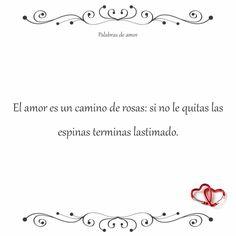 El amor es un camino de rosas: si no le quitas las espinas terminas lastimado. #reflexionar #corazón roto #amo