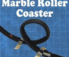 Marble Roller Coaster - like it being open tubing...adds an extra level of difficulty (must have more potential energy to make it through a loop like this than the tubing)