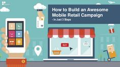 The age of tailor-made advertising began with the rise of mobile devices. Companies could now reach out to customers by designing individual-specific ads. Check out this slide deck to learn how to build an awesome mobile retail campaign in just three steps: