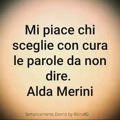 Mi piace chi sceglie con cura le parole da non dire. Alda Merini Words Quotes, Me Quotes, Motivational Quotes, Inspirational Quotes, Sayings, Italian Phrases, Italian Quotes, More Than Words, Beautiful Words