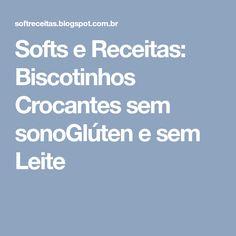 Softs e Receitas: Biscotinhos Crocantes sem sonoGlúten e sem Leite