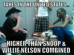 taxes, snoop dog, marijuana, willie nelson, funny, humor #cannabis #marijuana #humor
