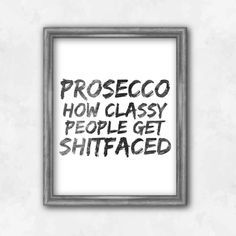 Digital Printable Poster, fun black and white home decor quote 'Prosecco how classy people get shitfaced' funny wall decor, drunk signs